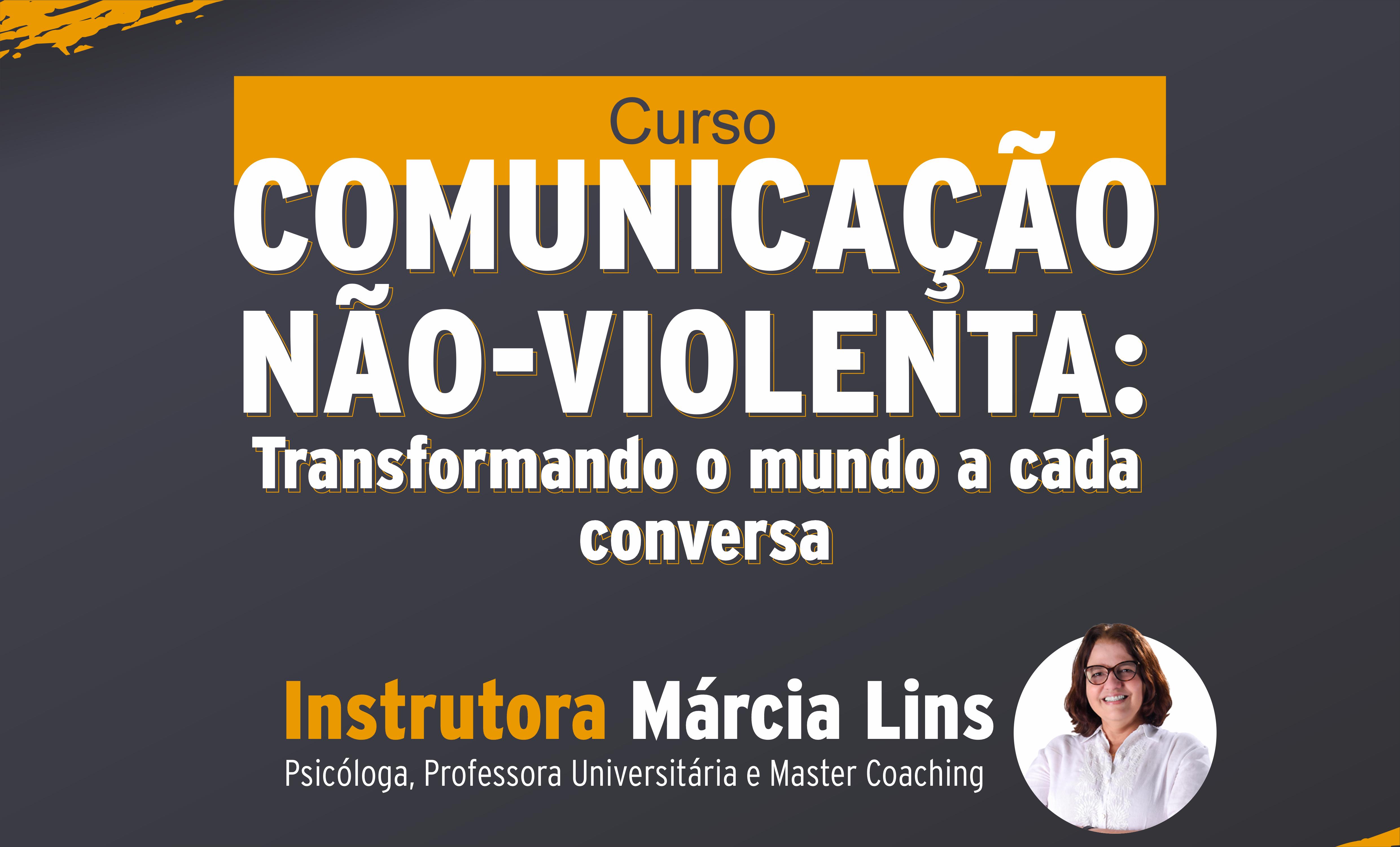 Comunicação Não-violenta: Transformando o mundo a cada conversa